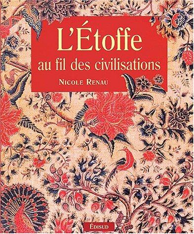 Etoffe au fil des civilisations (L'): Nicole Renau
