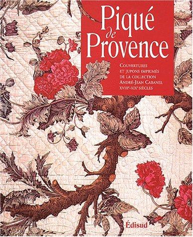 Pique de Provence: Couvertures et jupons imprimes de la collection d'Andre-Jean Cabanel ...