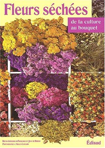 Fleurs séchées De la culture au bouquet: Bruno Auboiron Fran�oise