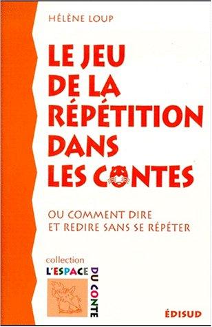 9782744901850: Le jeu de la répétition dans les contes, ou, comment dire et redire sans se répéter (Collection L'espace du conte) (French Edition)