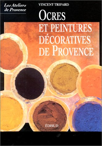 9782744901904: Ocres et peintures décoratives de Provence