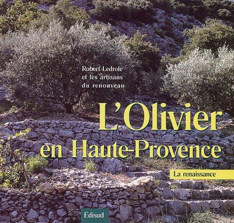 Olivier en Haute-Provence (L') La renaissance: Robert Ledrole et les artisans