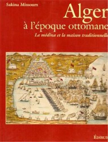 ALGER à l'epoque ottomane. La médina et la maison traditionnelle ---------- + 1 ...