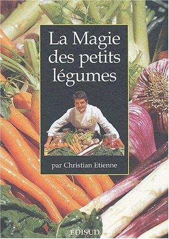 Magie des petits légumes (La): Christian �tienne