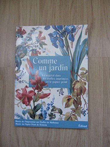 Comme Un Jardin, Le Vegetal Dans Les Etoffes Imprimees et Le Papier Peint: Jacque, Bernard & ...
