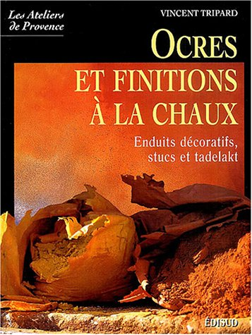 9782744904066: Ocres et finitions à la chaux : Enduits décoratifs, stucs, tadelakt (Les ateliers de provence)
