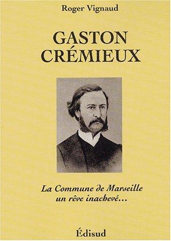 9782744904103: Gaston Cremieux: La Commune de Marseille, Un Reve Inacheve