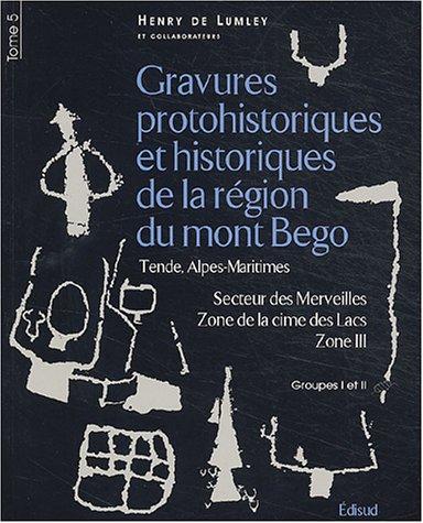 9782744904165: Gravures protohistoriques et historiques de la r�gion du mont B�go Tende, Alpes-Maritimes : Tome 5, Secteur des Merveilles, Zone de la cime des Lacs, Zone III, Groupes I et II