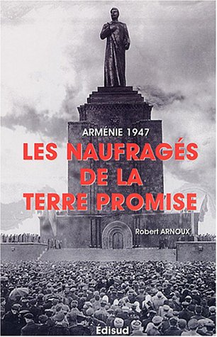 9782744904462: Arménie 1947 : Les Naufragés de la terre promise