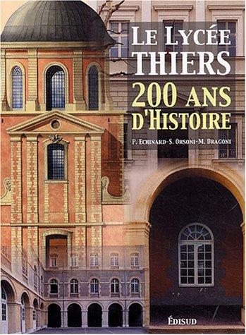 Le Lycée Thiers 200 ans d'histoire: Pierre Echinard, Sylvie Orsoni