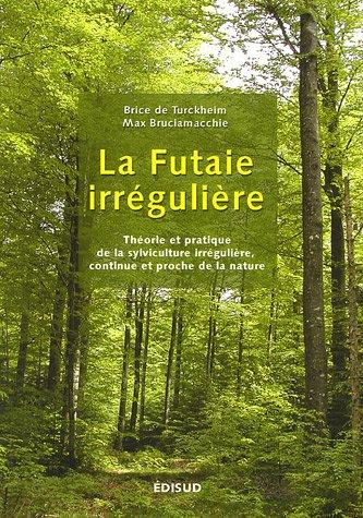 9782744905537: La futaie irrégulière : Théorie et pratique de la sylviculture irrégulière, continue et proche de la nature