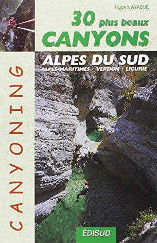 9782744905858: Les 30 plus beaux canyons des Alpes du sud : Alpes maritimes, Verdon, Ligurie