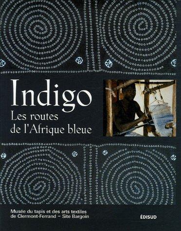 9782744906428: Indigo : Les routes de l'Afrique bleue