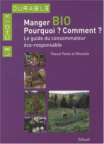 9782744907845: Manger bio : Pourquoi ? Comment ? : Le guide du consommateur éco-responsable