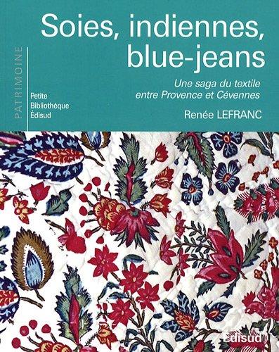 9782744908408: Soies, indiennes, blue-jeans : Une saga du texile entre Provence et Cévennes