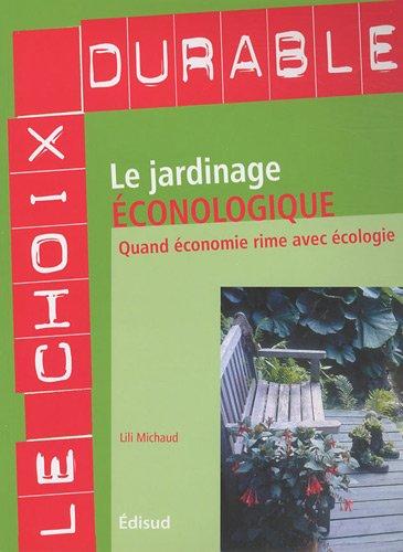 9782744908569: Le jardinage �conologique : Quand �conomie rime avec �cologie