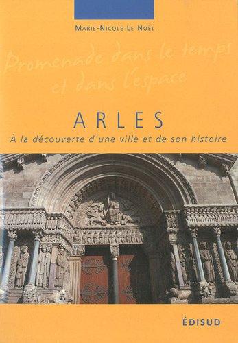 9782744908675: Arles : A la d�couverte d'une ville et de son histoire