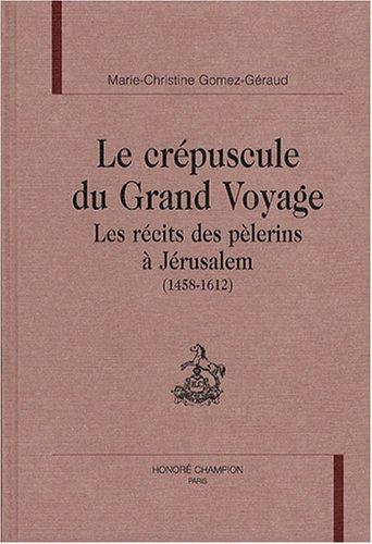 9782745302335: Le crepuscule du Grand Voyage, Les recits des pelerins a Jerusalem (1458-1612)