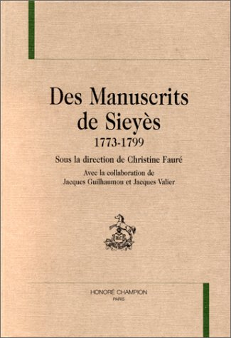 Des manuscrits de Sieyès, 1773-1799: FAURÉ ( Christine ) [ Sous la direction de ] [ Avec la ...