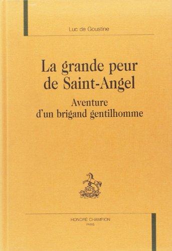 La grande peur de Saint-Angel. Aventure d'un brigand gentilhomme: GOUSTINE ( Luc de )