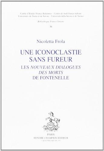 Une Iconoclastie Sans Fureur. les Nouveaux Dialogues des Morts de Fontenelle (Bibliothèque ...