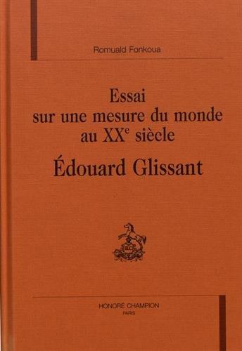 9782745306210: Essai sur une mesure du monde au XXème siècle : Edouard Glissant