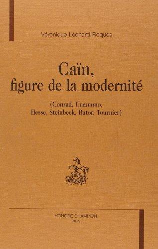 CAIN, FIGURE DE LA MODERNITE: (Conrad, Unamuno, Hesse, Steinbeck, Butor, Tournier) .: ...