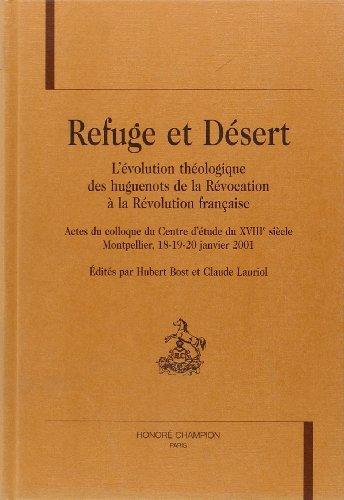 Refuge et desert. L'evolution theologique des huguenots de la revocation a la Revolution ...