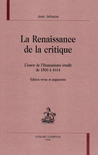 9782745307668: La renaissance de la critique : l'essor de l'humanisme �rudit de 1560 � 1614