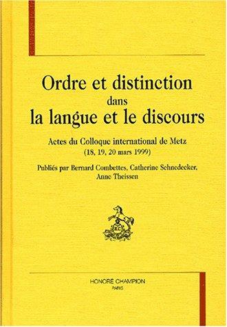 Ordre et Distinction dans La Langue et Le Discours. Actes Du Colloque International De Metz (...
