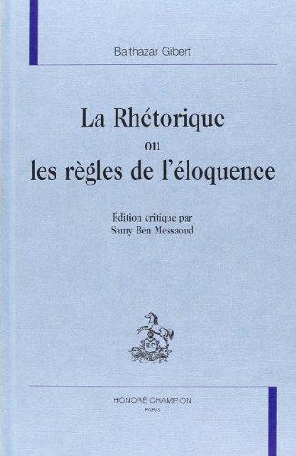 La rhétorique ou Les règles de l'éloquence: Gibert, Balthazar