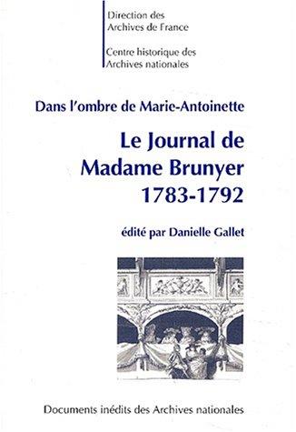 9782745308542: Dans l'ombre de Marie-Antoinette. Le journal de Madame Brunyer (1783-1792)