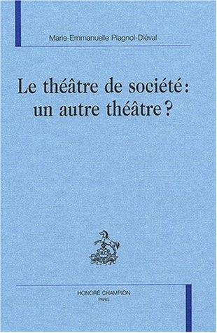 Le theatre de societe un autre theatre: Plagnol-Dieval, Marie-Emmanuelle