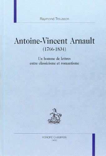 9782745309907: Antoine-Vincent Arnault (1766-1834) : un homme de lettre entre classicisme et romantisme