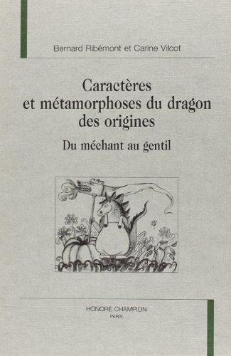 9782745310132: Caractères et métamorphoses du dragon des origines : du méchant au gentil : Du méchant au gentil