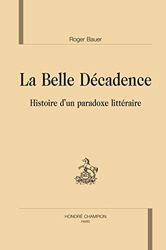 9782745311702: La belle décadence. Histoire d'un paradoxe littéraire