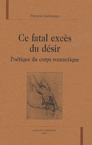 9782745311993: Ce fatal excès du désir : Poétique du corps romantique