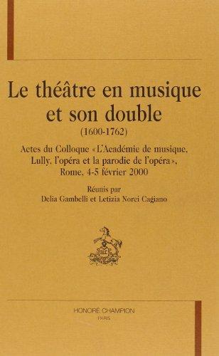Le theatre en musique et son double 1600-1762. Actes du colloque l'Academie de musique Lully l...
