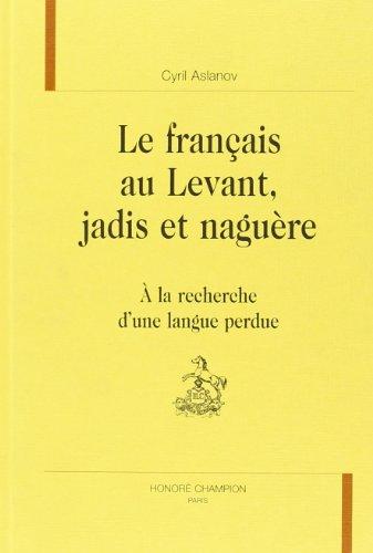 Le français au Levant, jadis et naguère: Cyril Aslanov