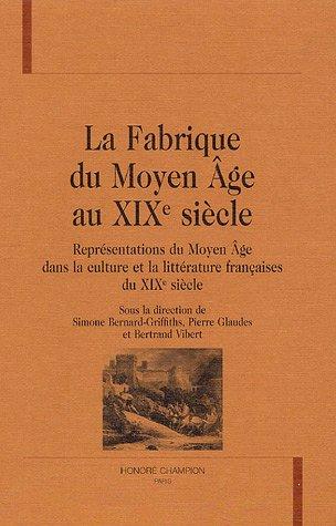 9782745312266: La Fabrique du Moyen Age au XIXe siècle : Représentations du Moyen Age dans la culture et la littérature françaises du XIXe siècle