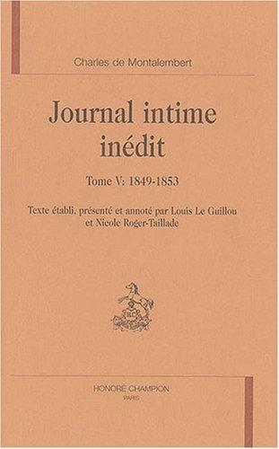 Journal intime inédit ------- Tome 5, 1849-1853: MONTALEMBERT ( Charles de ) [ Texte établi ...