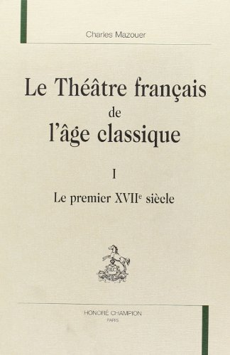 Le théâtre français de l'âge classique. -------------- : 1, le ...