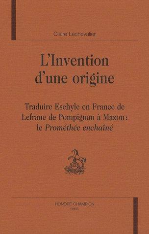 9782745314246: L'invention d'une origine : Traduire Eschyle en France, de Lefranc de Pompignan à Mazon : le Prométhée enchaîné