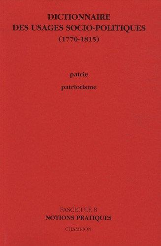 9782745314475: Dictionnaire des usages socio-politiques (1770-1815) : Tome 8, Patrie-Patriotisme, notions pratiques