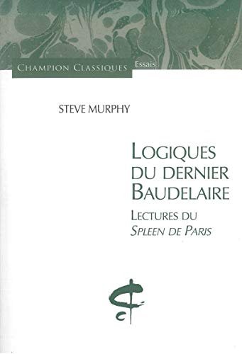 9782745315809: Logiques du dernier Baudelaire : Lectures du Spleen de Paris
