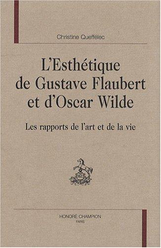L'esthétique de Gustave Flaubert et d'Oscar Wilde : Les rapports de l'art et ...