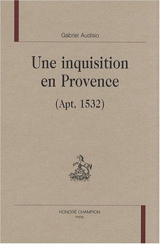 Une Inquisition en Provence (Apt, 1532): Audisio, Gabriel