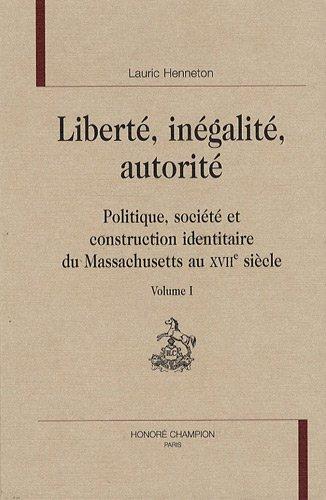 Liberté, Inegalité, Autorité: Politique, Société et Construction...