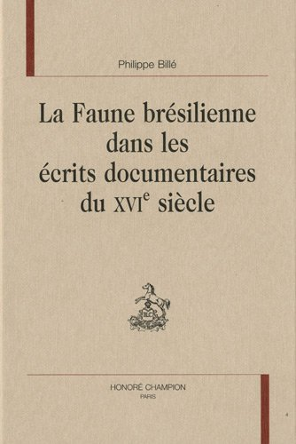 La faune brésilienne dans les écrits documentaires du XVIe siècle: Billé ( ...