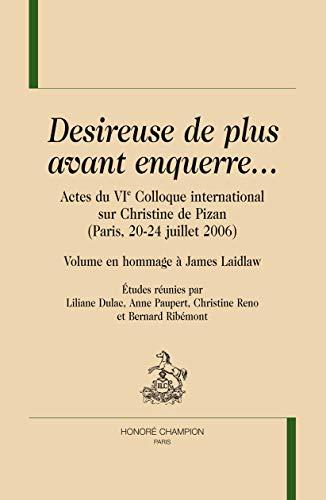 9782745318527: Desireuse de plus avant enquerre... : Actes du VIe Colloque international sur Christine de Pizan (Paris, 20-24 juillet 2006) - Volume en hommage à James Laidlaw